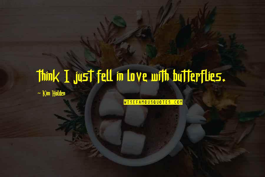 Just Fell In Love Quotes By Kim Holden: think I just fell in love with butterflies.