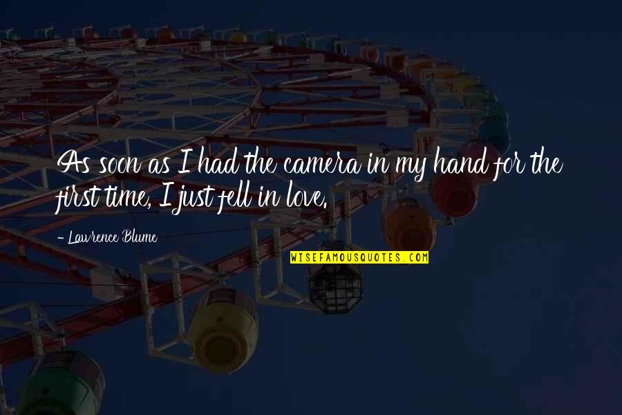 Just Fell In Love Quotes By Lawrence Blume: As soon as I had the camera in