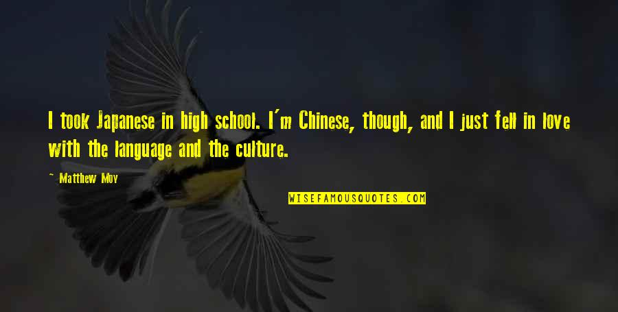 Just Fell In Love Quotes By Matthew Moy: I took Japanese in high school. I'm Chinese,