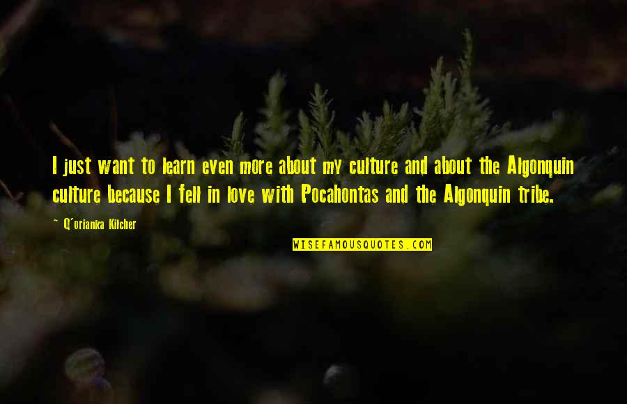 Just Fell In Love Quotes By Q'orianka Kilcher: I just want to learn even more about