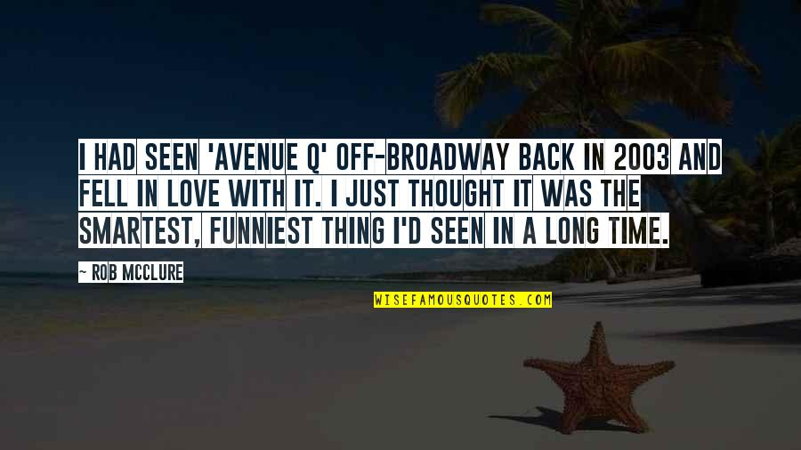 Just Fell In Love Quotes By Rob McClure: I had seen 'Avenue Q' off-Broadway back in