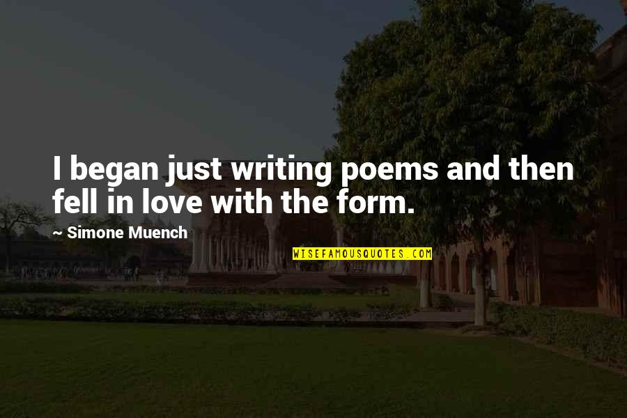 Just Fell In Love Quotes By Simone Muench: I began just writing poems and then fell