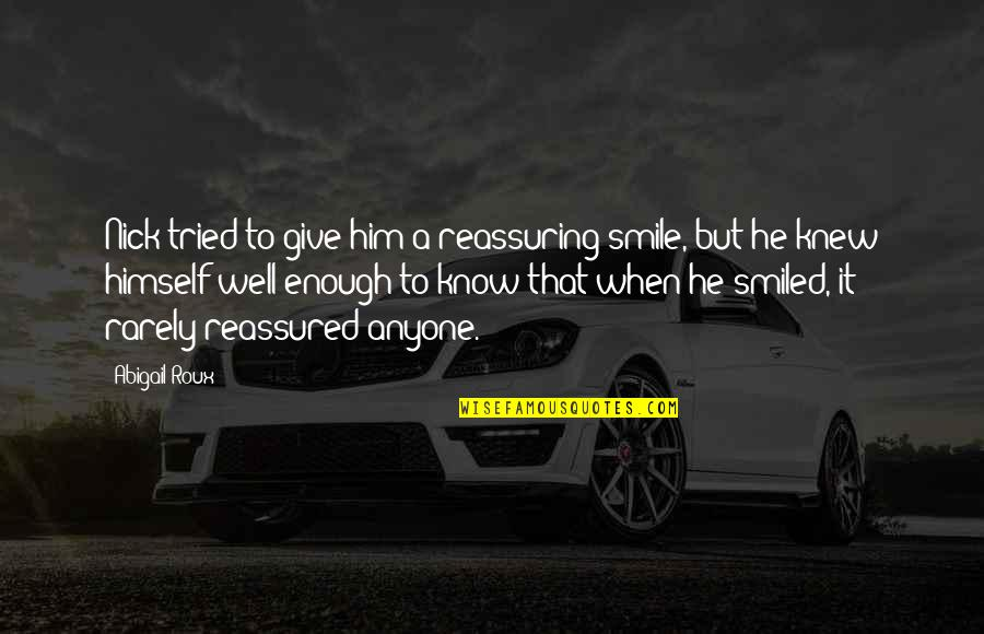 Just For Your Smile Quotes By Abigail Roux: Nick tried to give him a reassuring smile,