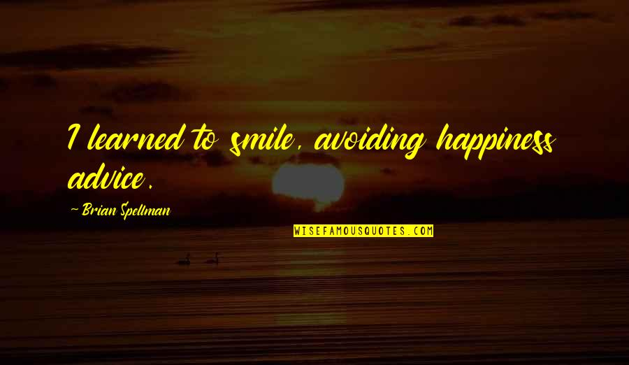 Just For Your Smile Quotes By Brian Spellman: I learned to smile, avoiding happiness advice.