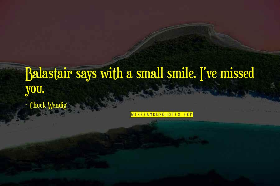 Just For Your Smile Quotes By Chuck Wendig: Balastair says with a small smile. I've missed