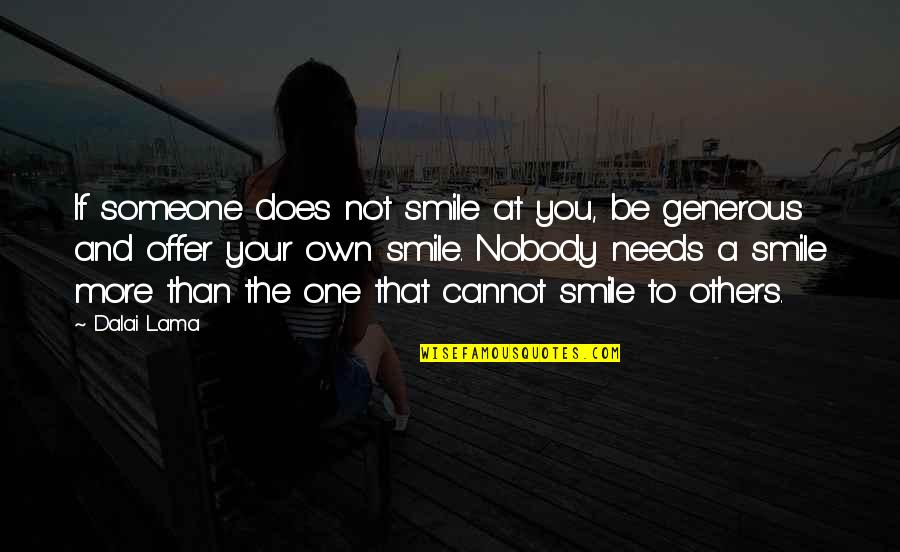 Just For Your Smile Quotes By Dalai Lama: If someone does not smile at you, be