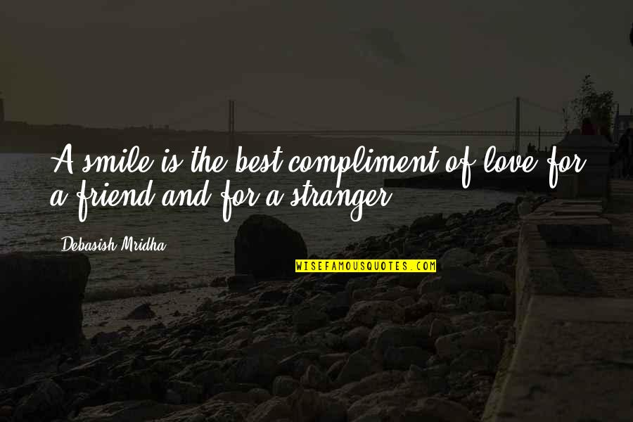 Just For Your Smile Quotes By Debasish Mridha: A smile is the best compliment of love