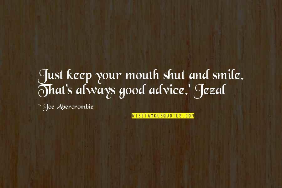 Just For Your Smile Quotes By Joe Abercrombie: Just keep your mouth shut and smile. That's
