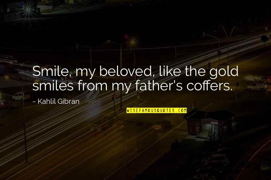 Just For Your Smile Quotes By Kahlil Gibran: Smile, my beloved, like the gold smiles from