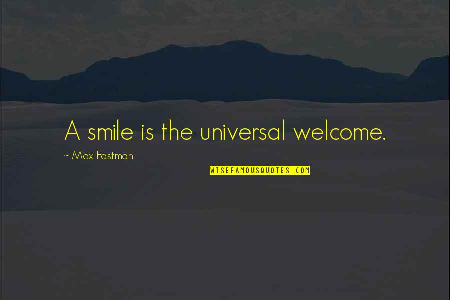 Just For Your Smile Quotes By Max Eastman: A smile is the universal welcome.
