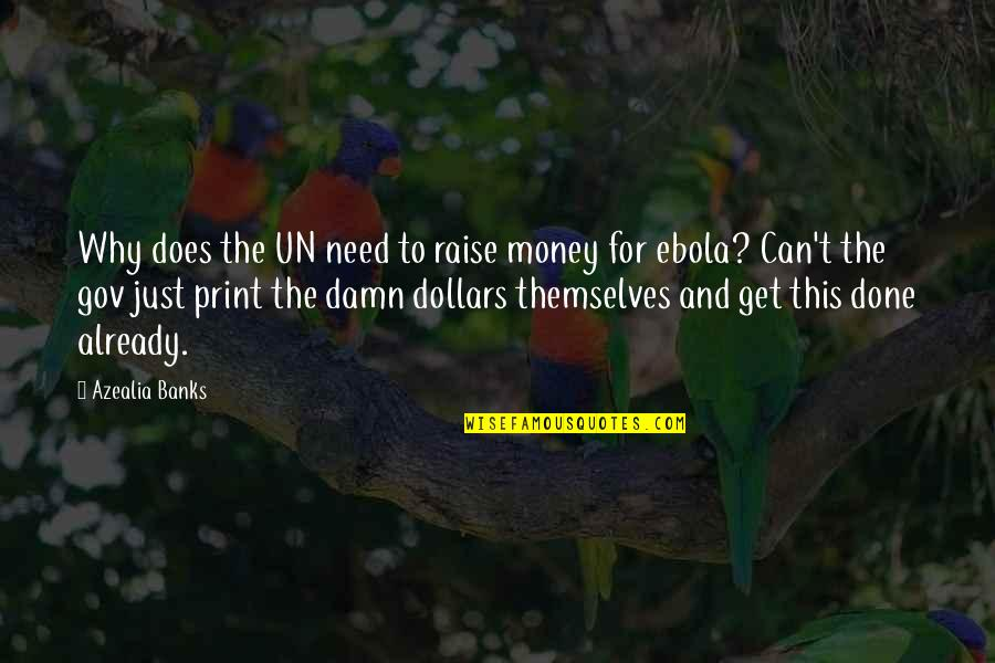 Just Get Money Quotes By Azealia Banks: Why does the UN need to raise money