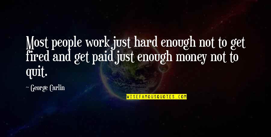Just Get Money Quotes By George Carlin: Most people work just hard enough not to