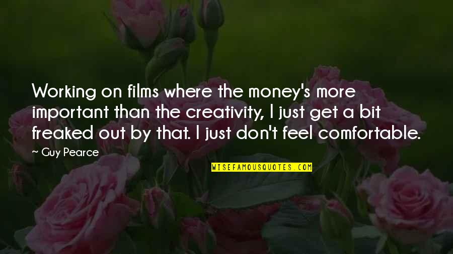 Just Get Money Quotes By Guy Pearce: Working on films where the money's more important