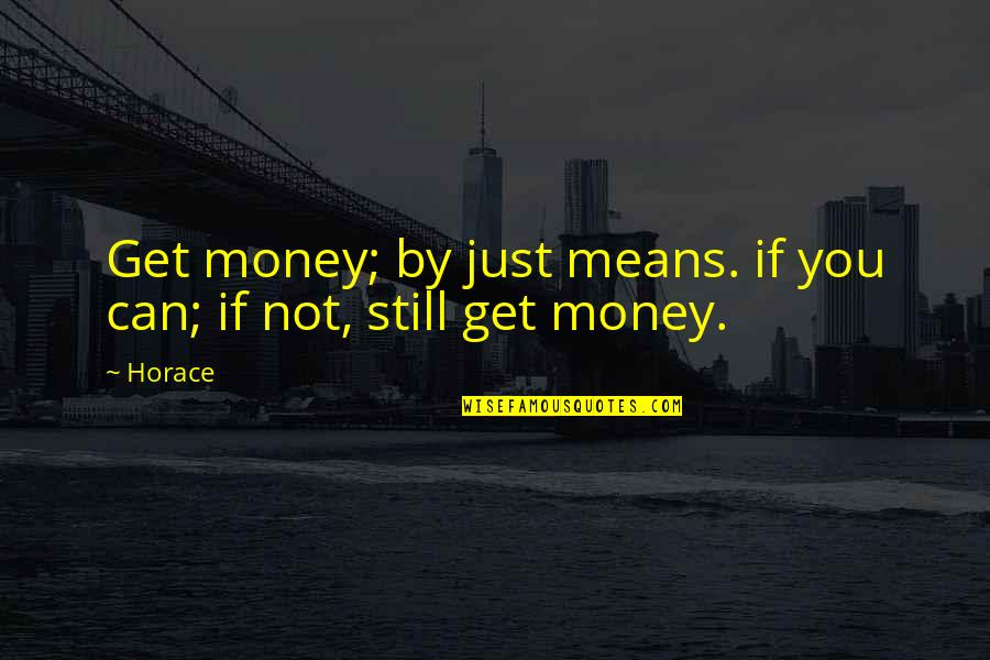 Just Get Money Quotes By Horace: Get money; by just means. if you can;