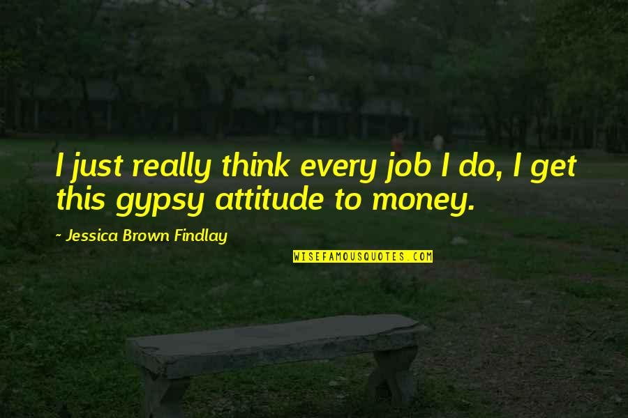 Just Get Money Quotes By Jessica Brown Findlay: I just really think every job I do,