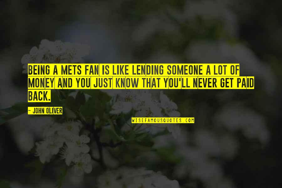 Just Get Money Quotes By John Oliver: Being a Mets fan is like lending someone