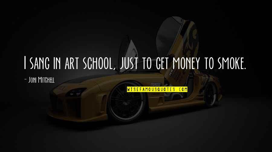 Just Get Money Quotes By Joni Mitchell: I sang in art school, just to get