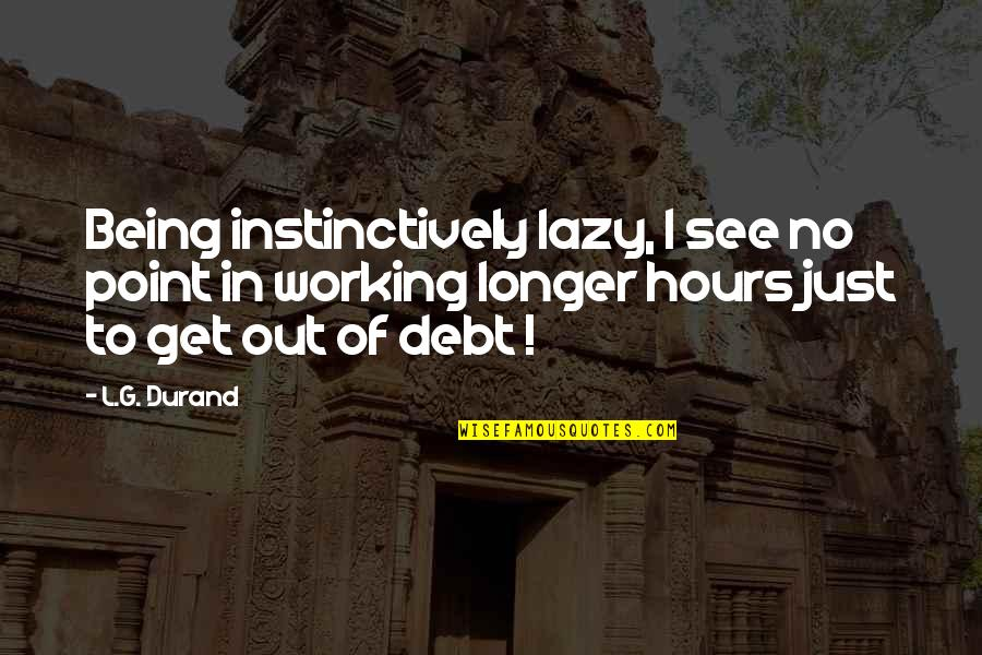 Just Get Money Quotes By L.G. Durand: Being instinctively lazy, I see no point in