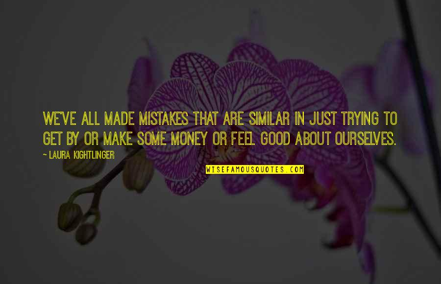 Just Get Money Quotes By Laura Kightlinger: We've all made mistakes that are similar in