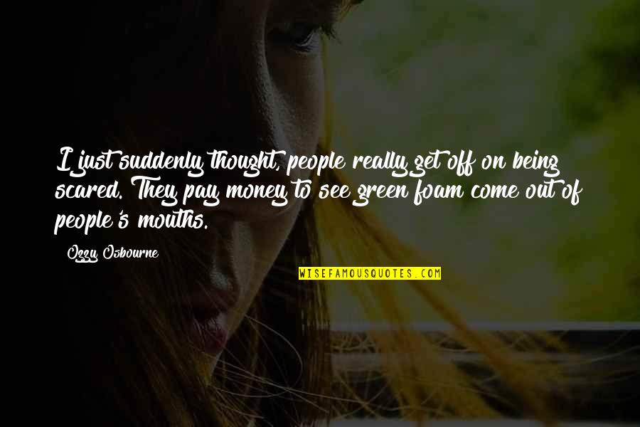Just Get Money Quotes By Ozzy Osbourne: I just suddenly thought, people really get off
