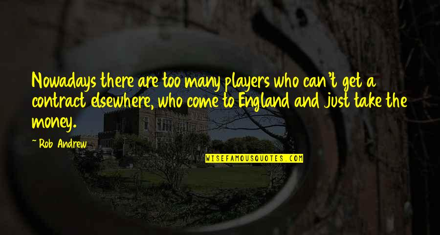 Just Get Money Quotes By Rob Andrew: Nowadays there are too many players who can't