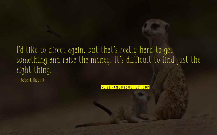 Just Get Money Quotes By Robert Duvall: I'd like to direct again, but that's really