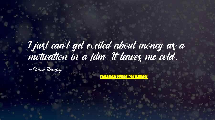 Just Get Money Quotes By Simon Beaufoy: I just can't get excited about money as