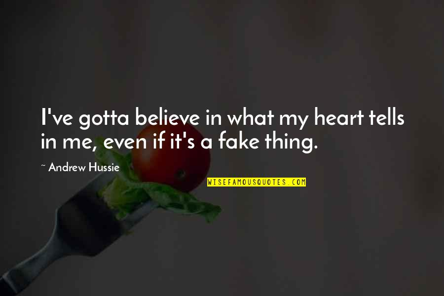 Just Gotta Believe Quotes By Andrew Hussie: I've gotta believe in what my heart tells