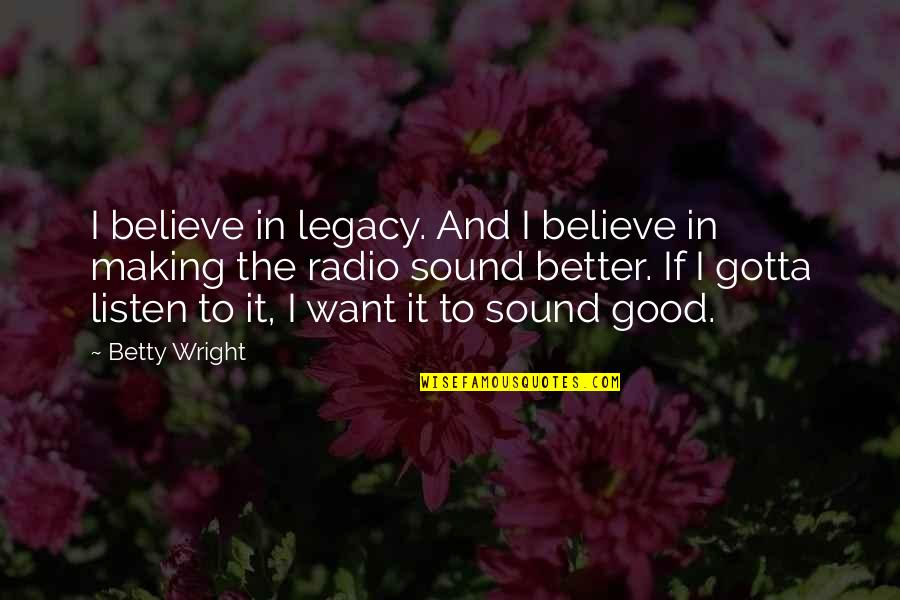Just Gotta Believe Quotes By Betty Wright: I believe in legacy. And I believe in