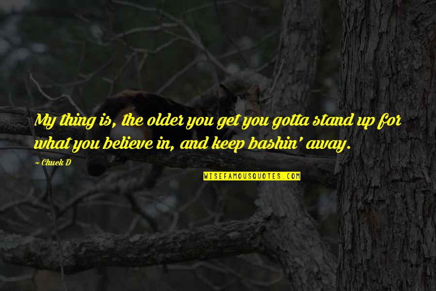 Just Gotta Believe Quotes By Chuck D: My thing is, the older you get you