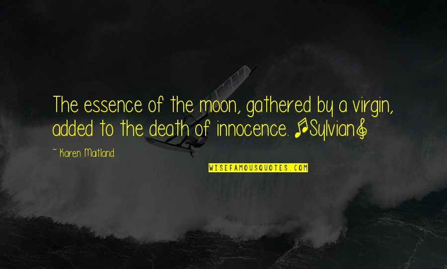 Just Gotta Believe Quotes By Karen Maitland: The essence of the moon, gathered by a