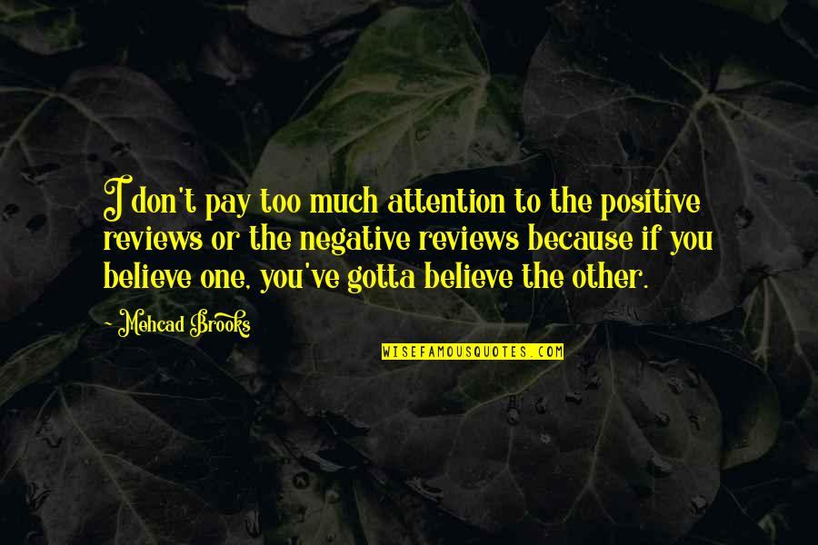 Just Gotta Believe Quotes By Mehcad Brooks: I don't pay too much attention to the
