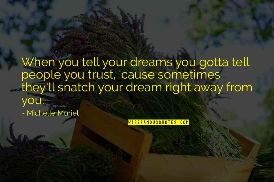 Just Gotta Believe Quotes By Michelle Muriel: When you tell your dreams you gotta tell