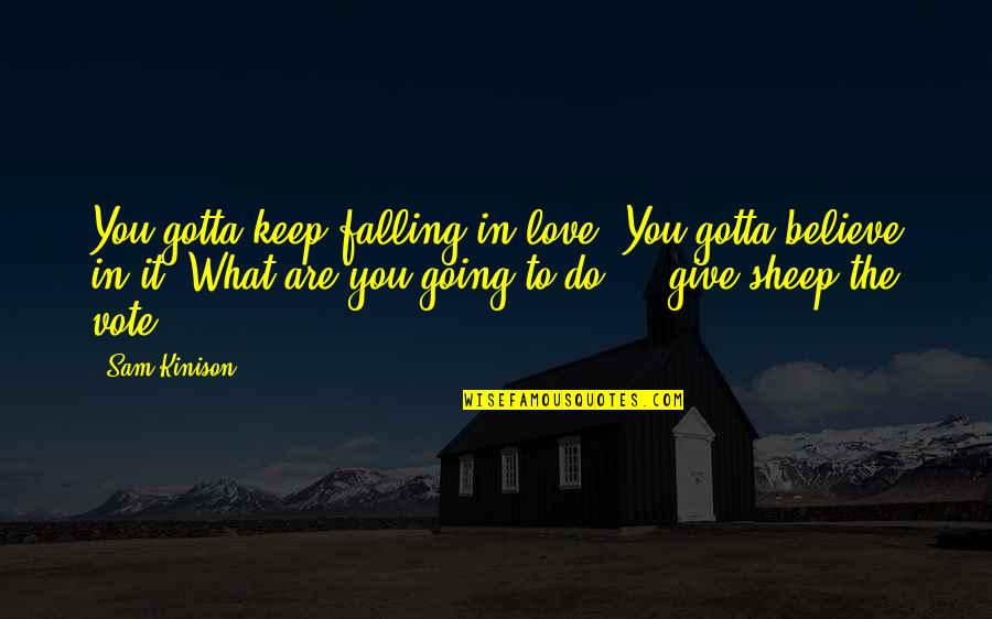 Just Gotta Believe Quotes By Sam Kinison: You gotta keep falling in love. You gotta