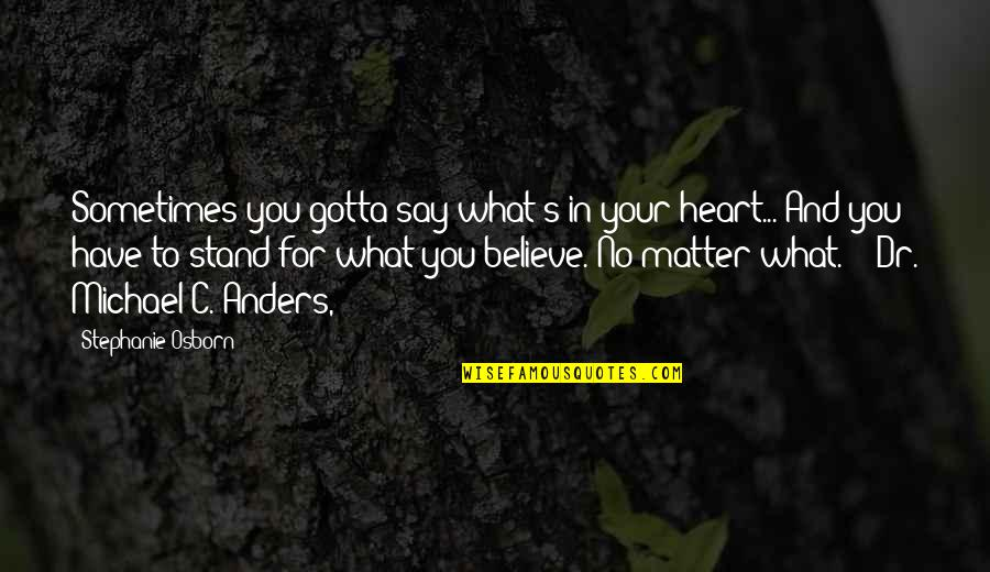 Just Gotta Believe Quotes By Stephanie Osborn: Sometimes you gotta say what's in your heart...
