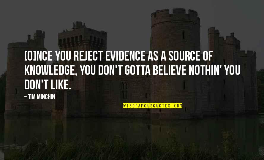 Just Gotta Believe Quotes By Tim Minchin: [O]nce you reject evidence as a source of