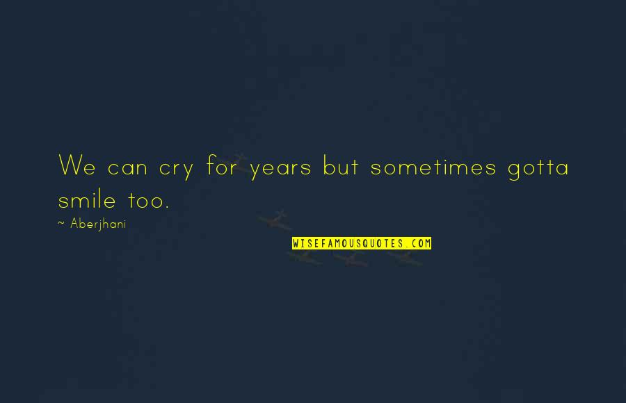 Just Gotta Smile Quotes By Aberjhani: We can cry for years but sometimes gotta