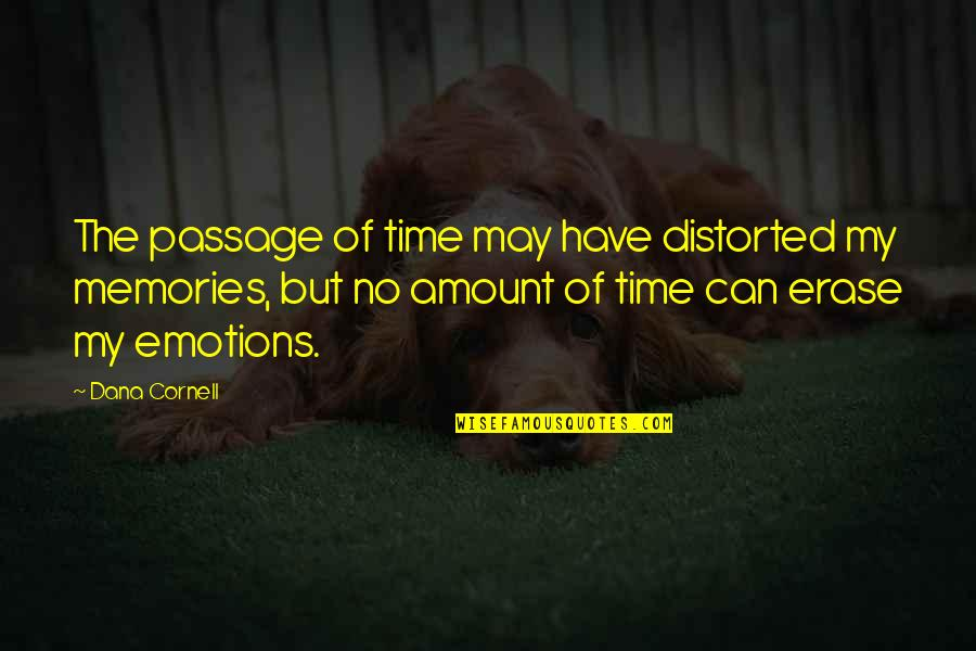 Just Having One Of Those Days Quotes By Dana Cornell: The passage of time may have distorted my