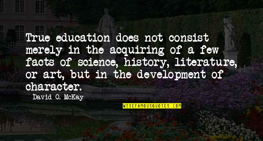 Just Having One Of Those Days Quotes By David O. McKay: True education does not consist merely in the