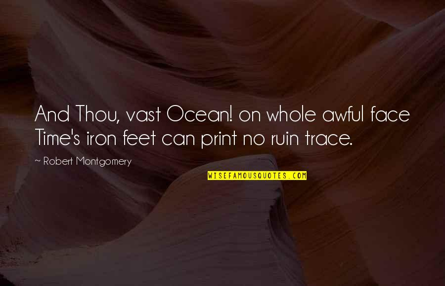 Just Having One Of Those Days Quotes By Robert Montgomery: And Thou, vast Ocean! on whole awful face