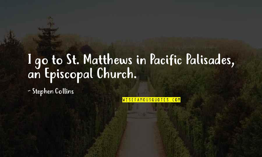 Just In Case Funny Quotes By Stephen Collins: I go to St. Matthews in Pacific Palisades,