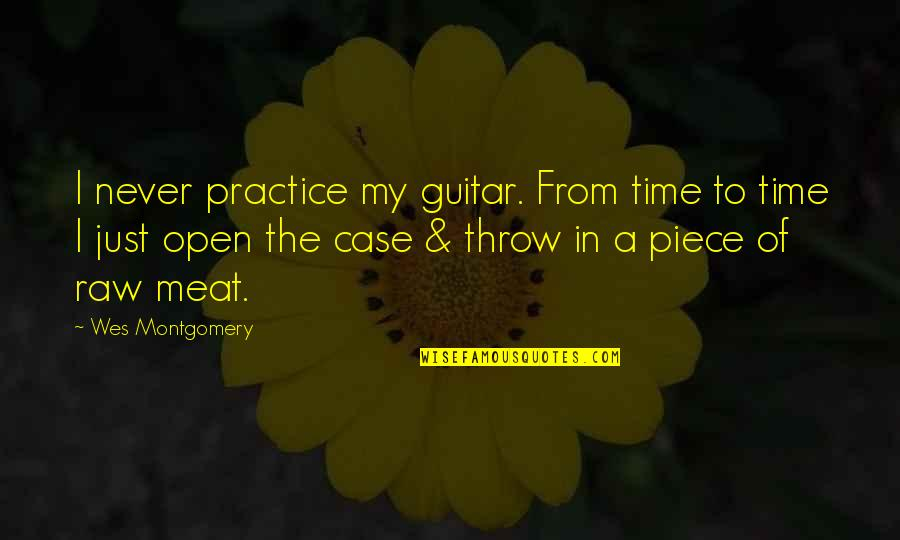 Just In Case Funny Quotes By Wes Montgomery: I never practice my guitar. From time to