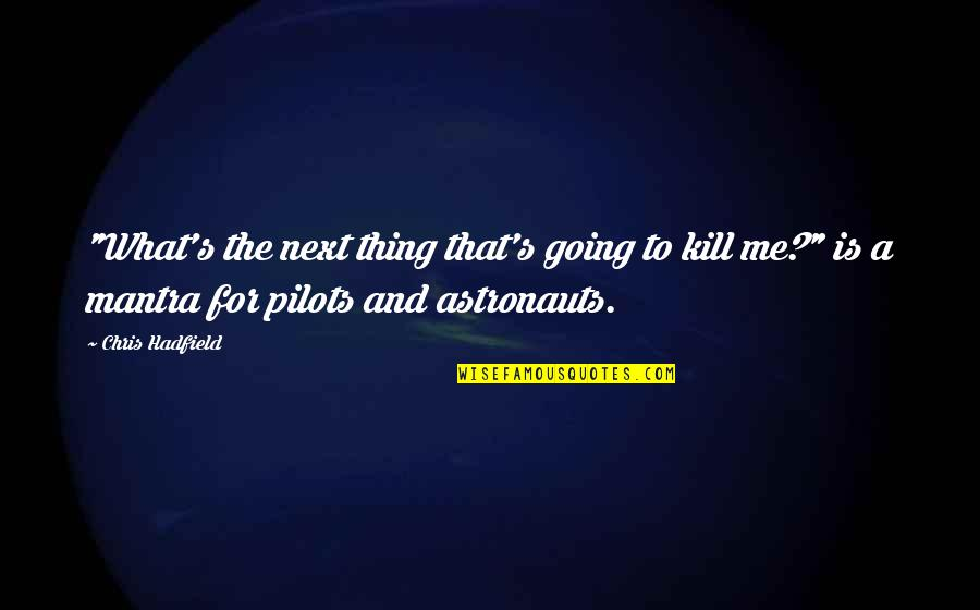 """Just Kill Me Now Quotes By Chris Hadfield: """"What's the next thing that's going to kill"""