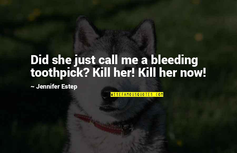 Just Kill Me Now Quotes By Jennifer Estep: Did she just call me a bleeding toothpick?