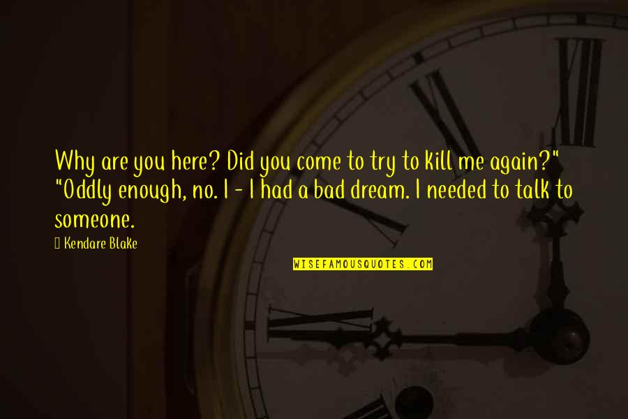 Just Kill Me Now Quotes By Kendare Blake: Why are you here? Did you come to