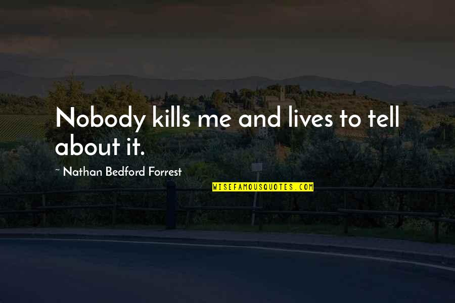 Just Kill Me Now Quotes By Nathan Bedford Forrest: Nobody kills me and lives to tell about