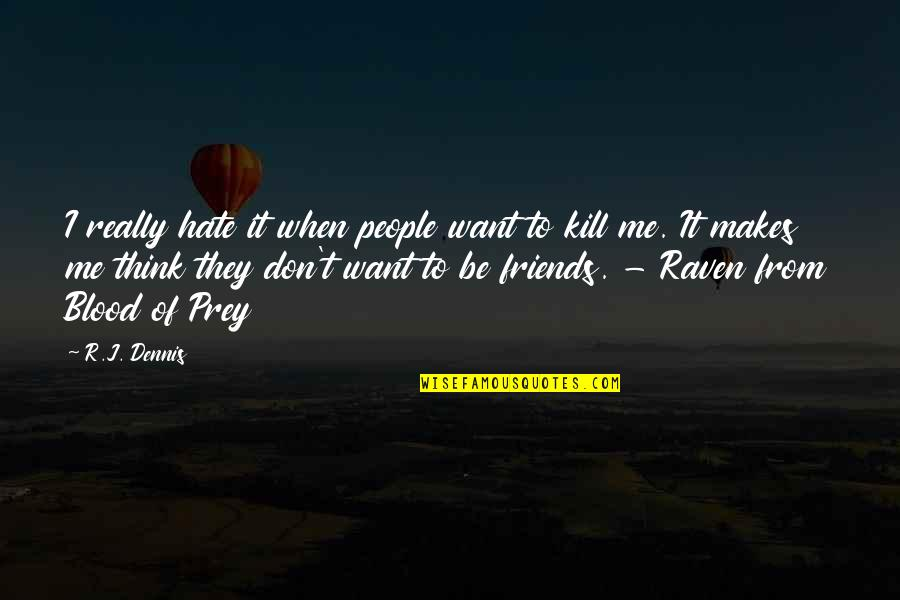 Just Kill Me Now Quotes By R.J. Dennis: I really hate it when people want to
