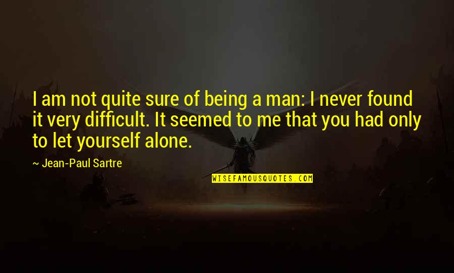 Just Let Me Alone Quotes By Jean-Paul Sartre: I am not quite sure of being a
