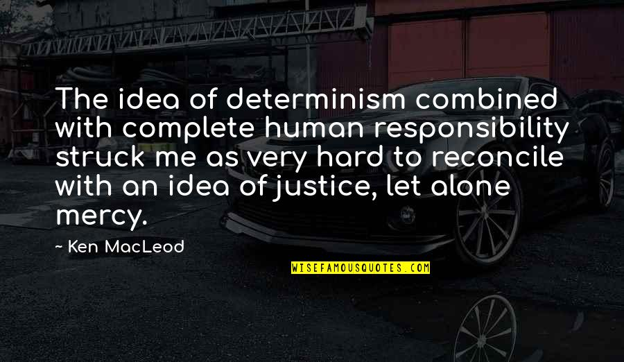 Just Let Me Alone Quotes By Ken MacLeod: The idea of determinism combined with complete human