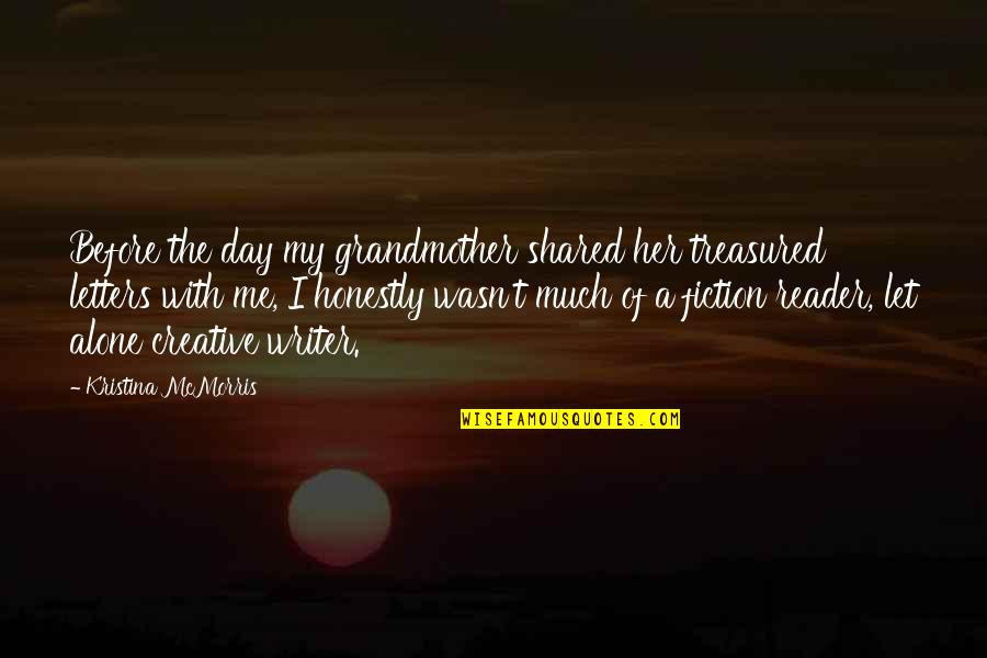 Just Let Me Alone Quotes By Kristina McMorris: Before the day my grandmother shared her treasured